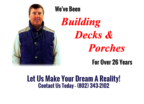we've been building decks and porches in vermont for over 26 years, contact us today